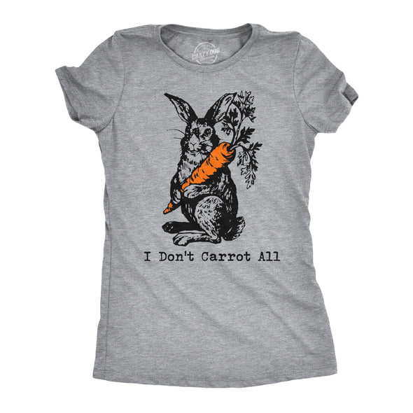 Womens I Dont Carrot All T Shirt Funny Easter Care Pun Bunny Graphic Novelty Tee