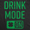 Mens Drink Mode On T Shirt Funny Saint Patricks Day Drinking Irish Lucky Tee