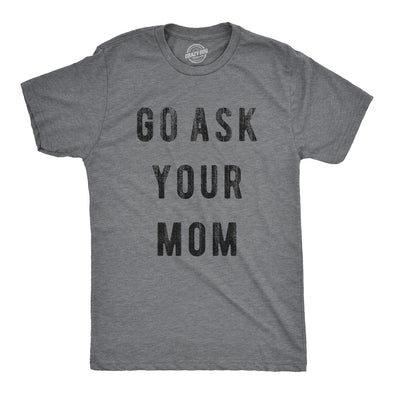 Go Ask Your Mom Men's Tshirt