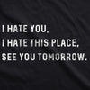 I Hate You I Hate This Place See You Tomorrow Men's Tshirt