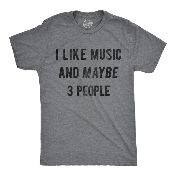 I Like Music And Maybe 3 People Men's Tshirt