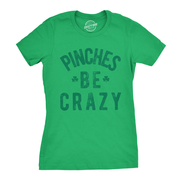 Pinches Be Crazy Women's Tshirt