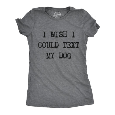 Womens I Wish I Could Text My Dog Tshirt Funny Pet Puppy Lover Tee