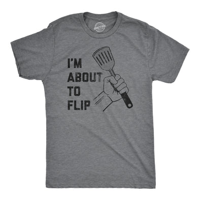 Mens I'm About To Flip Tshirt Funny Grilling Backyard BBQ Graphic Novelty Tee For Dad