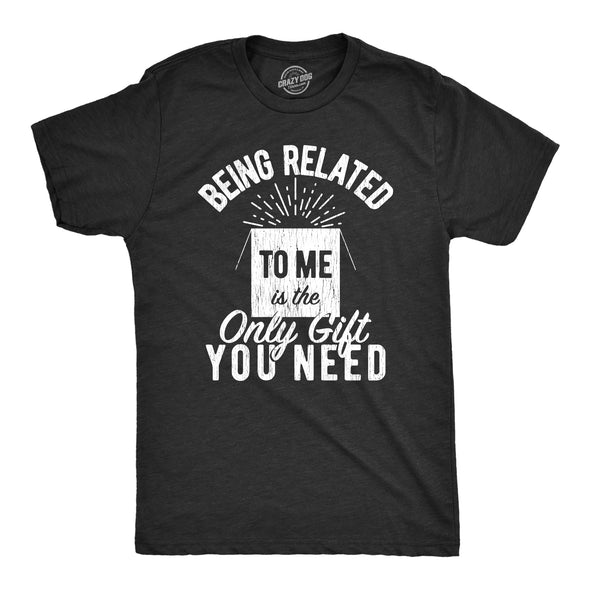 Being Related To Me Is The Only Gift You Need Men's Tshirt
