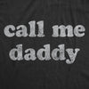 Mens Call Me Daddy Tshirt Funny Fathers Day Graphic Novelty Tee