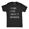 I Came, I Saw, I Made It Awkward Men's Tshirt