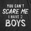 Womens You Can't Scare Me I Have Two Boys Tshirt Funny Parenting Mothers Day Tee