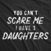 You Can't Scare Me I Have Three Daughters Men's Tshirt