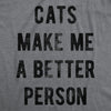 Womens Cats Make Me A Better Person Tshirt Funny Pet Kitty Lover Novelty Tee