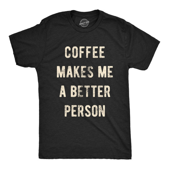 Coffee Makes Me A Better Person Men's Tshirt