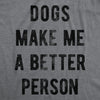 Dogs Make Me A Better Person Men's Tshirt