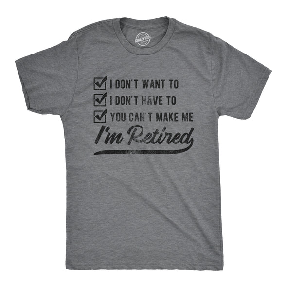 You Can't Make Me I'm Retired Men's Tshirt