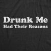 Drunk Me Had Their Reasons Men's Tshirt