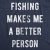 Fishing Makes Me A Better Person Men's Tshirt