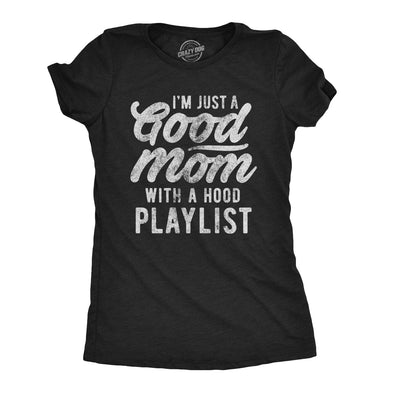 Womens I'm Just A Good Mom With A Hood Playlist Tshirt Funny Rap Mothers Day Tee