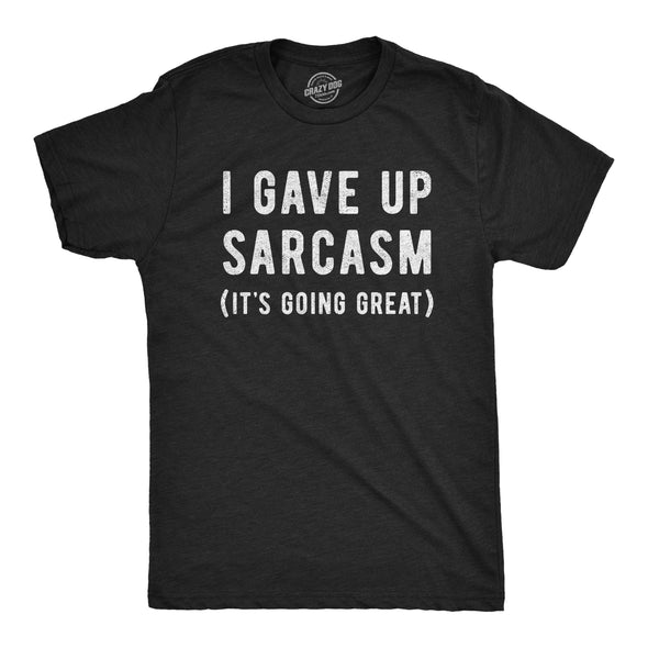 I Gave Up Sarcasm Men's Tshirt