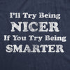 Womens I'll Try Being Nicer If You Try Being Smarter Tshirt Funny Sarcastic Graphic Tee
