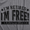 I'm Retired, I'm Free Men's Tshirt