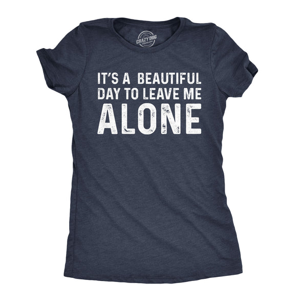 Womens Its A Beautiful Day To Leave Me Alone T shirt Funny Sarcastic Humor Tee