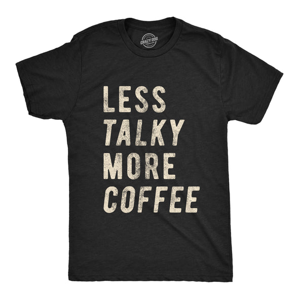 Less Talky More Coffee Men's Tshirt