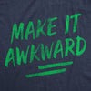 Mens Make It Awkward Tshirt Funny Uncomfortable Nerdy Novelty Graphic Tee