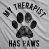 Mens My Therapist Has Paws Tshirt Funny Pet Puppy Animal Lover Dog Novelty Graphic Tee
