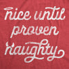 Womens Nice Until Proven Naughty Tshirt Christmas Party Graphic Novelty Tee