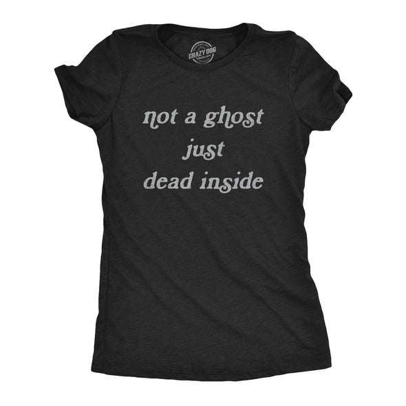 Womens Not A Ghost Just Dead Inside Tshirt Funny Halloween Party Haunted Graphic Tee