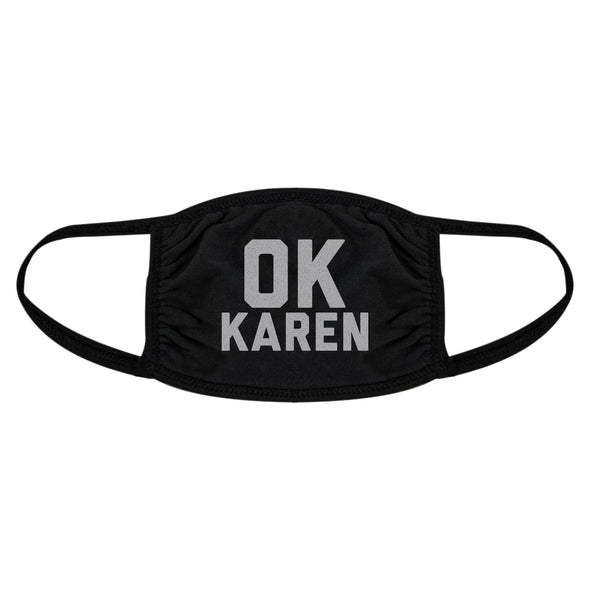 OK Karen Face Mask Funny Insult Sarcastic Viral Culture Nose And Mouth Covering
