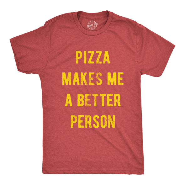Pizza Makes Me A Better Person Men's Tshirt