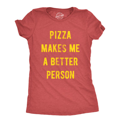 Womens Pizza Makes Me A Better Person Tshirt Funny Slice Junk Food Humor Tee