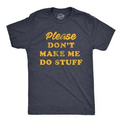 Mens Please Don't Make Me Do Stuff Tshirt Funny Lazy Introverted Graphic Tee