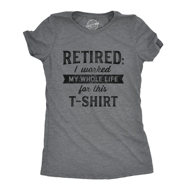 Womens Retired I Worked My Whole Life For This Tshirt Funny Retirement Party Graphic Tee