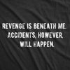 Womens Revenge Is Beneath Me Accidents However Will Happen Tshirt Funny Sarcastic Graphic Tee