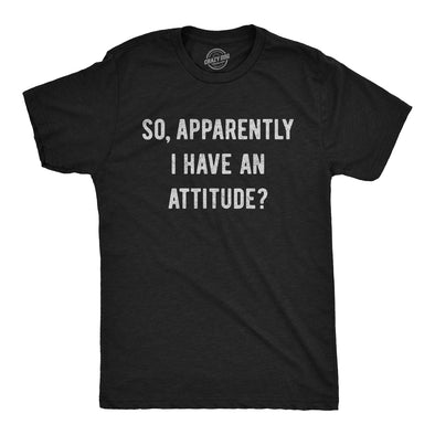 Apparently I Have An Attitude? Men's Tshirt