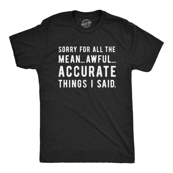 Sorry For All The Mean Awful Accurate Things I Said Men's Tshirt