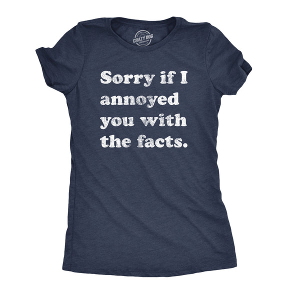Womens Sorry If I Annoyed You With The Facts Tshirt Funny Know It All Novelty Tee