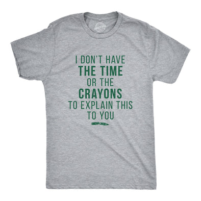 I Don't Have The Time Or The Crayons Men's Tshirt