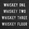 Mens Whiskey One Whiskey Two Whiskey Three Whiskey Floor Tshirt Funny Drinking Liquor Tee