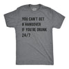 You Can't Get A Hangover If You're Drunk 24/7 Men's Tshirt
