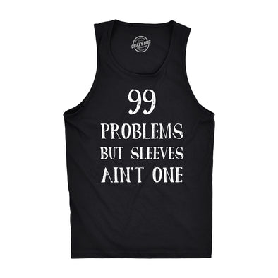 99 Problems But Sleeves Ain't One Tank Top Rap Music Funny Muscles Sleveless Tee