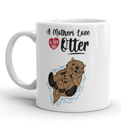 A Mother's Love Is Like No Otter Coffee Mug Funny Mothers Day Ceramic Cup-11oz