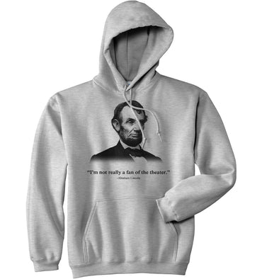 Abraham Lincoln Hoodie Not a Fan of the Theater Funny History Sweatshirt