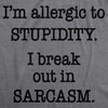 Womens Allergic To Stupidity Break Out In Sarcasm Funny Stupid T shirt