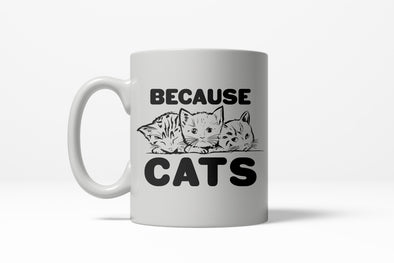 Because Cats Funny Coffee Crazy Cat Person Ceramic Drinking Mug 11oz Cup