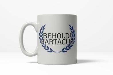 Behold Fartacus Funny Bathroom Humor Hilarious Ceramic Coffee Drinking Mug (White) - 11oz