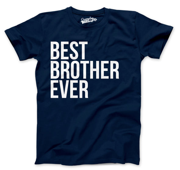 Best Brother Ever T Shirt Funny Sarcastic Sibling Appreciation Big Bro Tee