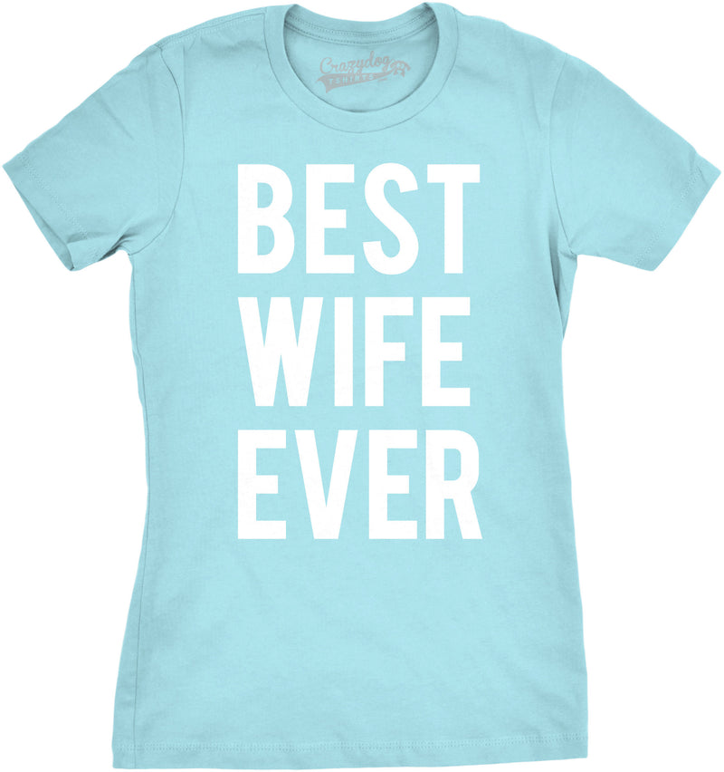 Womens Best Wife Ever T Shirt Funny Sarcastic Relationship Tee For Ladies