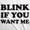 Mens Blink If You Want Me Funny Flirting Sarcastic Pick Up Line T shirt